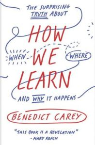 Image Source:  http://www.barnesandnoble.com/w/how-we-learn-benedict-carey/1117655167?ean=9780812984293
