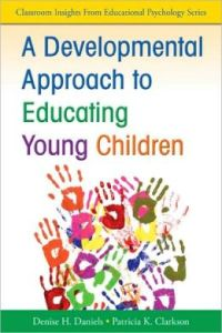 Image Source:  http://www.barnesandnoble.com/w/developmental-approach-to-educating-young-children-denise-h-daniels/1100207781?ean=9781412981149