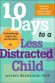 Image Source: http://www.barnesandnoble.com/w/10-days-to-a-less-distracted-child-phd-jeffrey-bernstein-phd/1111766551?ean=9781600940194